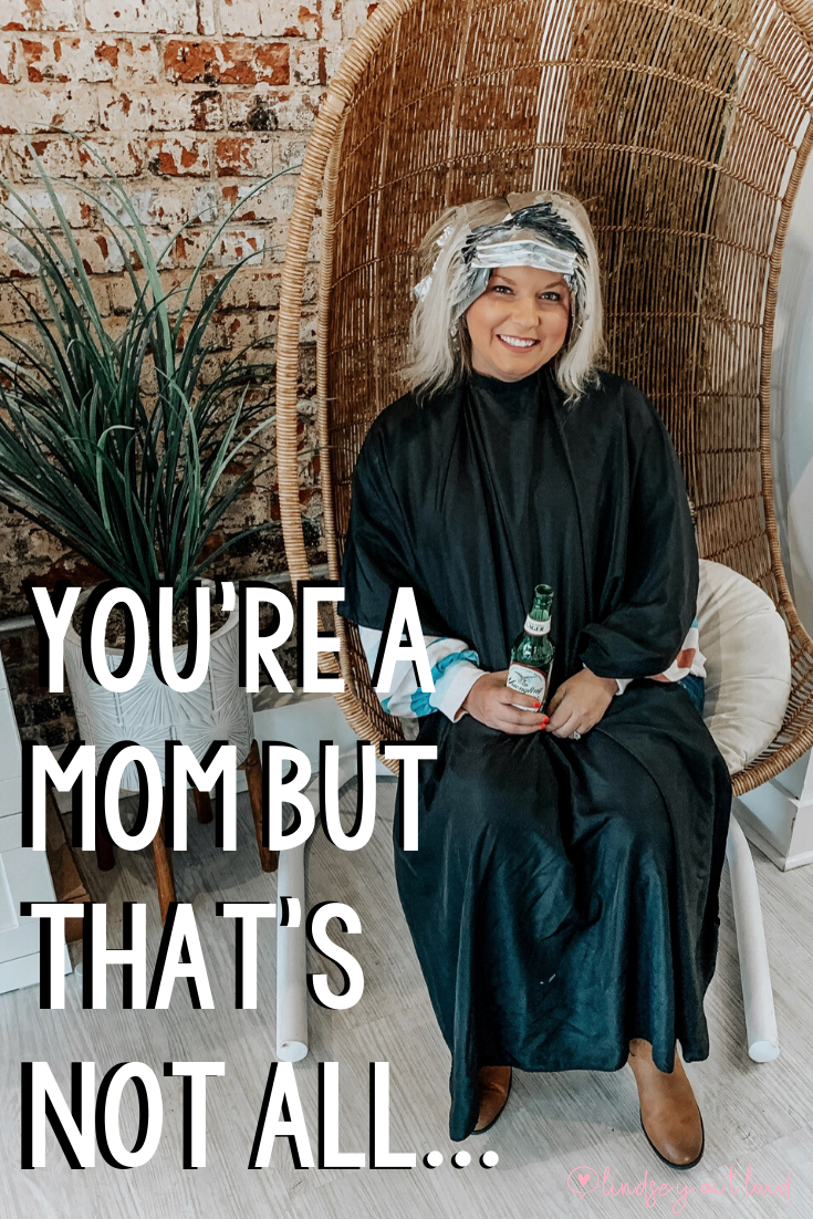 You're a Mom, but that's not all…